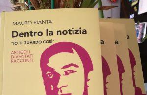"""""""Dentro la notizia - Io ti guardo così"""", al Salone del Libro il libro postumo di Mauro Pianta"""